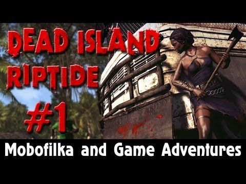 Заблудились в трех соснах - Пошалим в Dead Island - Riptide #1 [Мобофилка и Game Adventures]