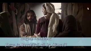 Wayne Monbleau , Jesus is Beautiful, all by Himself