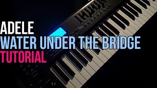 How To Play: Adele - Water Under The Bridge (Piano Tutorial)
