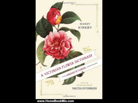 home-book-summary:-a-victorian-flower-dictionary:-the-language-of-flowers-companion-by-mandy-kirk...