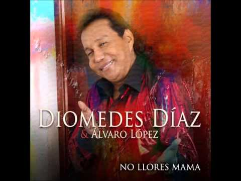Diomedes Díaz No Llores Mama