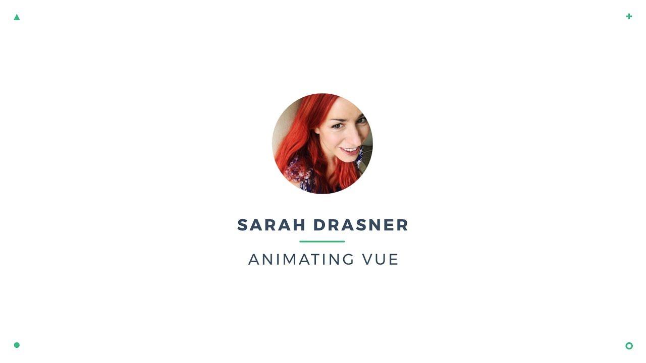 Sarah Drasner - Animating Vue | VueConf 2017