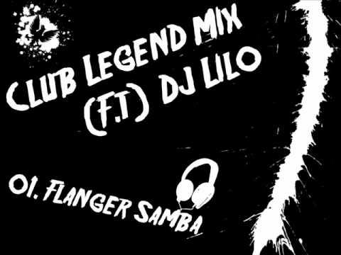 Club Legend Mix (F.T) Dj Lilo - 01.Flanger Samba.wmv