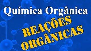 Aula 30 - Química Orgânica - Reações Orgânicas - Extensivo Química - (parte 1 de 1)