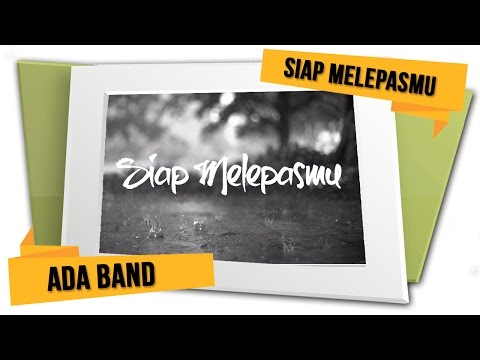 ADA Band - Siap Melepasmu (Official Lyrics Video)