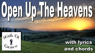 Open Up The Heavens - Lyrics and Chords