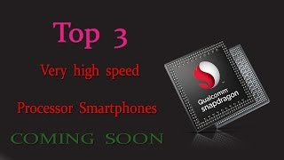 Top 3 Very High Speed Processor Smartphones Upcoming in india