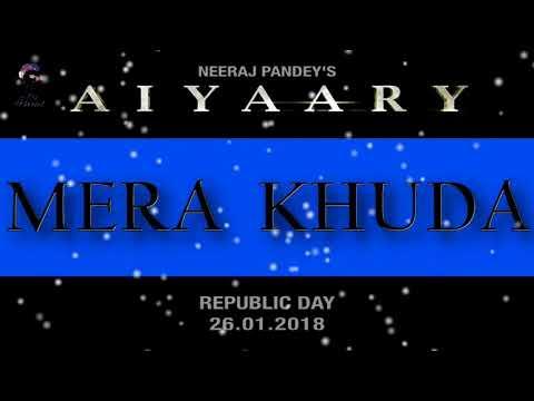 Mera Khuda | Aiyaary Full Song | Rakul Preet Singh | Sidharth Malhotra | 99 Series Songs