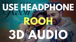 Rooh - Sharry Mann (3D AUDIO)