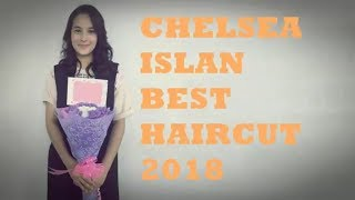 CHELSEA ISLAN BEST HAIRCUT 2018