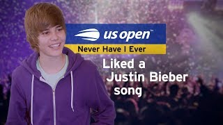 Never Have I Ever: Liked a Justin Bieber Song 2018 US Open Tennis