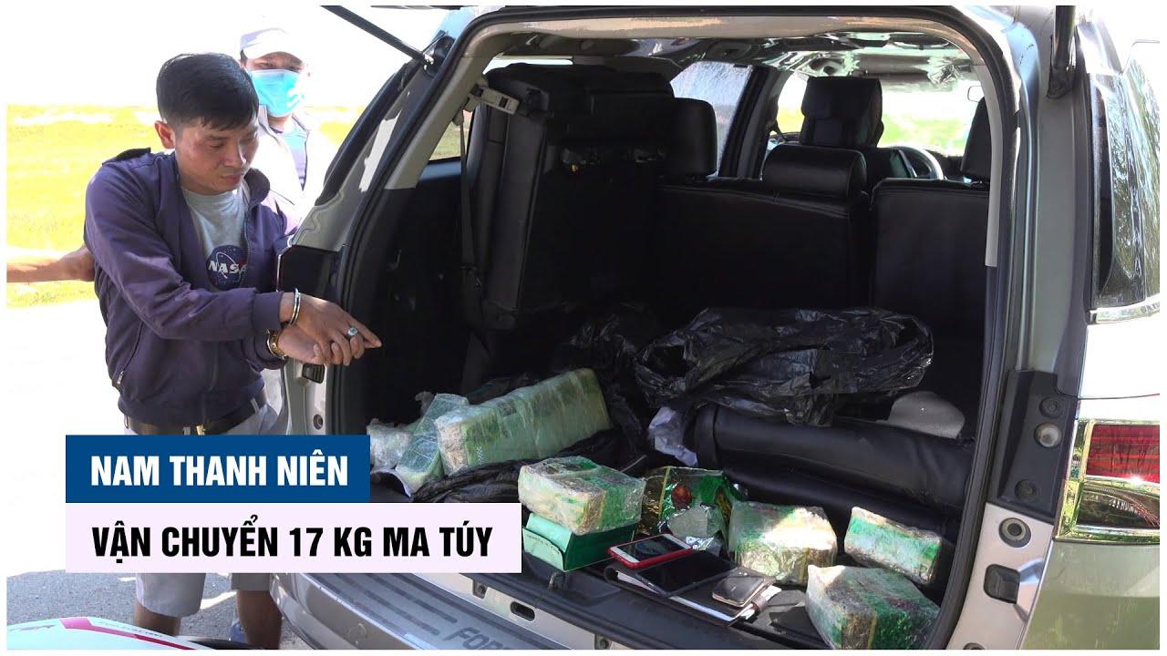 Bắt nam thanh niên vận chuyển 17 kg ma túy từ Campuchia về Việt Nam