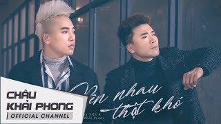 (Audio Lyrics) Bên Nhau Thật Khó | Châu Khải Phong ft Khang Việt [New Version]