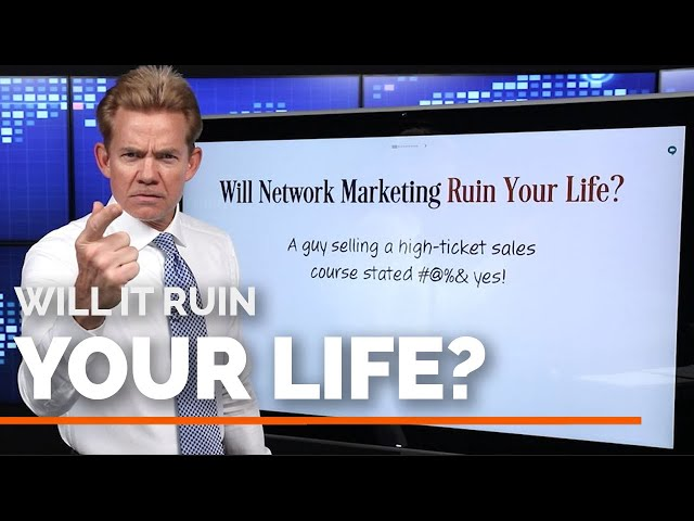 Will Multi-Level Marketing and Network Marketing Ruin Your Life?