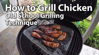 How to Grill Chicken - Old School Kingsford Charcoal Technique