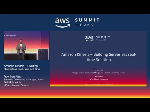 AWS Tel Aviv Summit 2018: Amazon Kinesis – Building Serverless Real-Time Solution