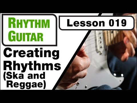 RHYTHM GUITAR 019: Creating Rhythms (Ska & Reggae)