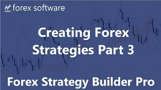 Creating Forex Strategies Part 3 - Forex Strategy Builder