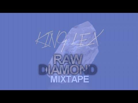 KING LEX - RAW DIAMOND (FULL VIDEO MIXTAPE)