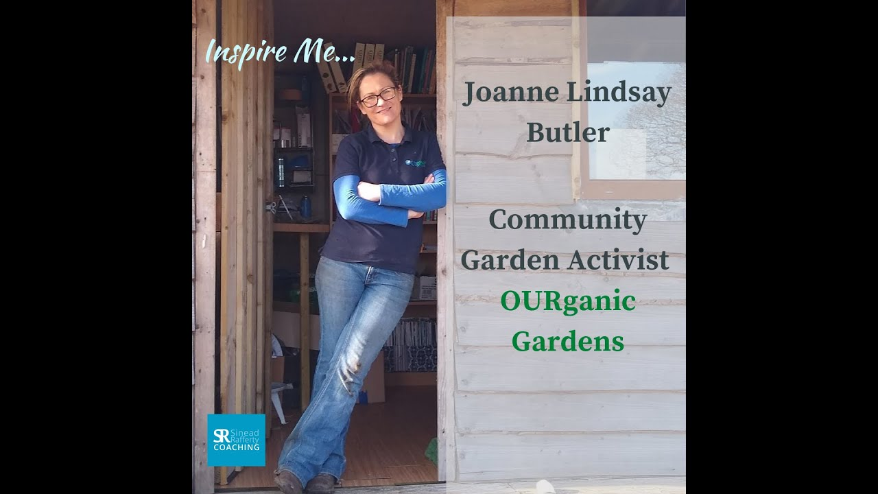 Joanne Lindsay Butler, Ourganic Gardens 'Inspire Me' Interview