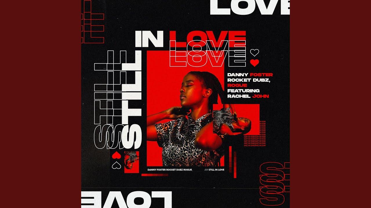 Danny Foster, Rocket Dubz, Rogu - Still in Love (feat. Rachel John)