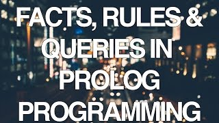 Programming In Prolog Part 1 - Facts, Rules and Queries