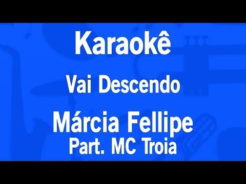 Karaokê Vai Descendo - Márcia Fellipe Part MC Troia