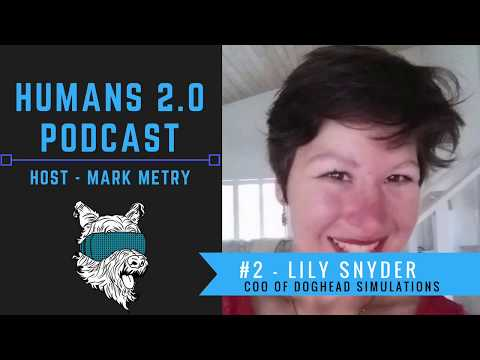 Humans 2.0 Podcast #2 - Lily Snyder | Virtual and Augmented Reality going Mainstream & Futurism