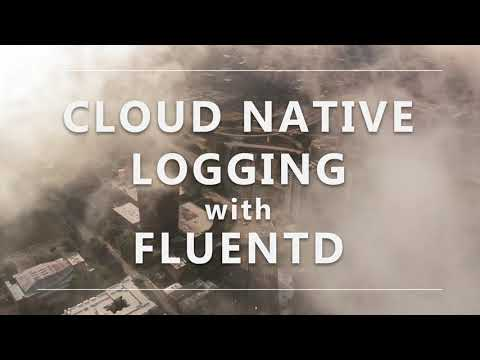Cloud Native Logging with Fluentd Training Course from The Linux Foundation and CNCF