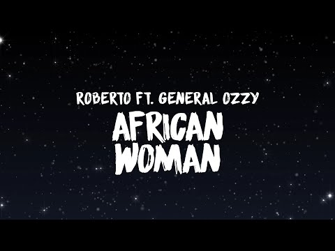 Roberto Ft. General Ozzy – African Woman (Lyrics)
