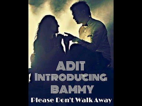 Please Don't Walk Away Promo - Adit Introducing Bammy