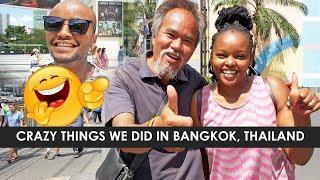 CRAZY THINGS WE DID IN BANGKOK