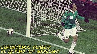 """Cuauhtémoc Blanco El Último """"10"""" Mexicano"""