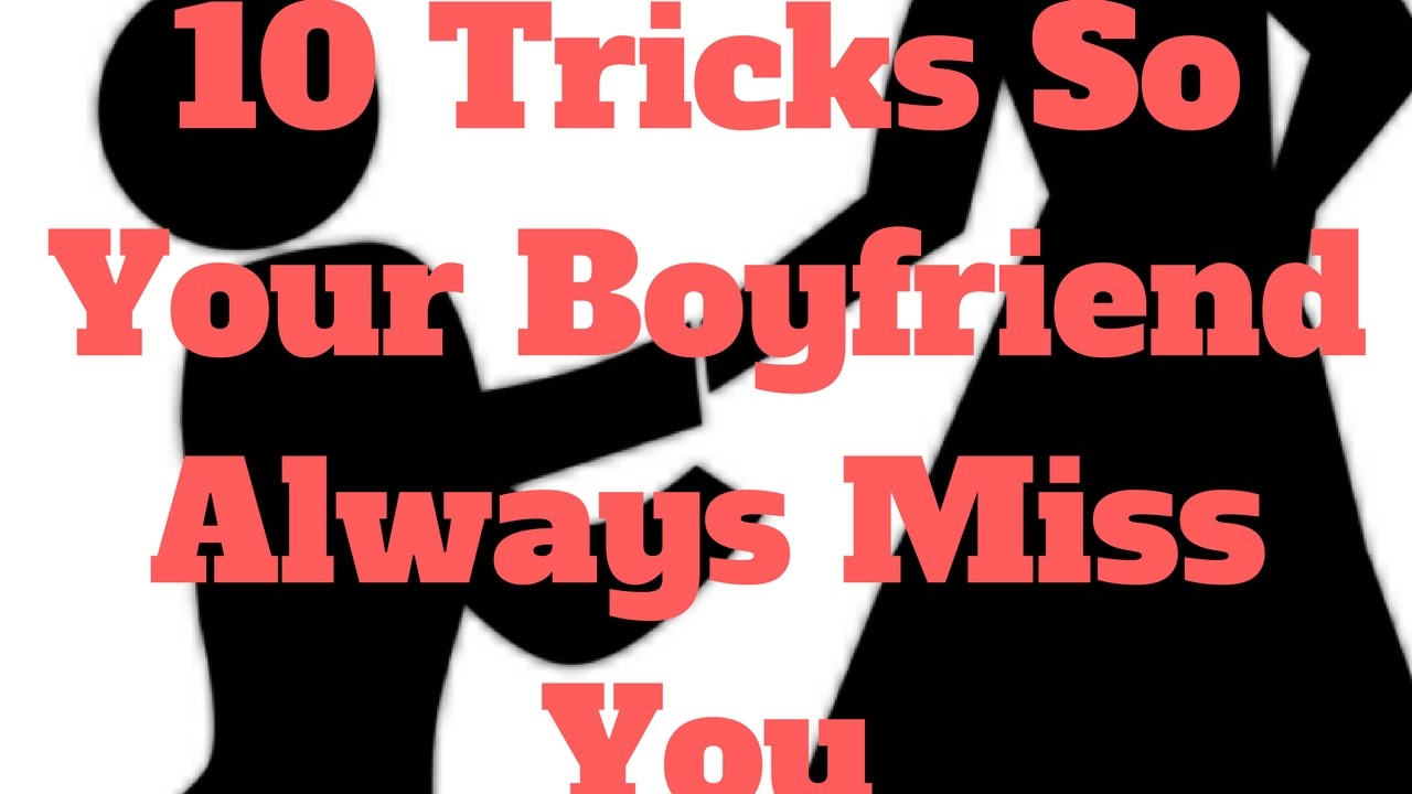 how can you make your boyfriend miss you
