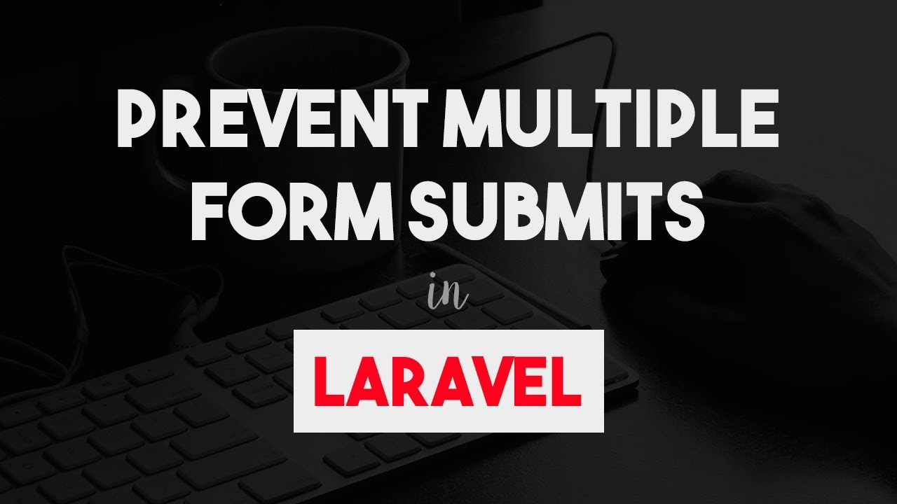 Prevent Multiple Form Submits in Laravel