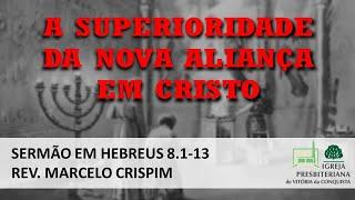 A Superioridade da Nova Aliança em Cristo - Hebreus 8.1-13