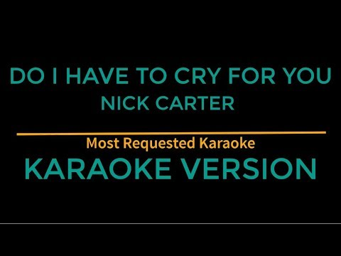 Do I Have To Cry For You - Nick Carter (Karaoke Version)