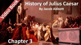 Chapter 03 - History of Julius Caesar by Jacob Abbott