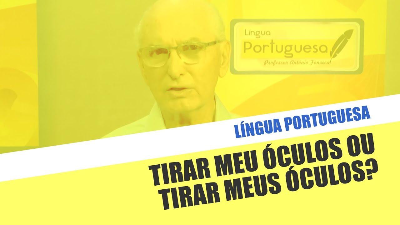 a2dcecbda Língua Portuguesa - Tirar meus Óculos ou Tirar meu Óculos? - YouTube