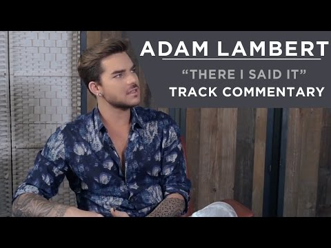 Adam Lambert - There I Said It [Track Commentary]