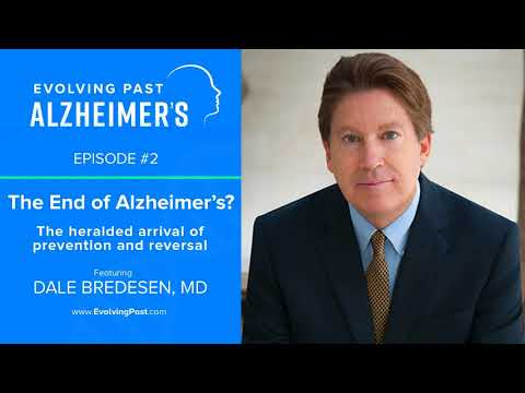 The End of Alzheimer's?  The heralded arrival of prevention and reversal with Dale Bredesen MD
