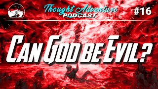 Can God be Evil? - Refขting The Evil God Argument | Thought Adventure Podcast #16