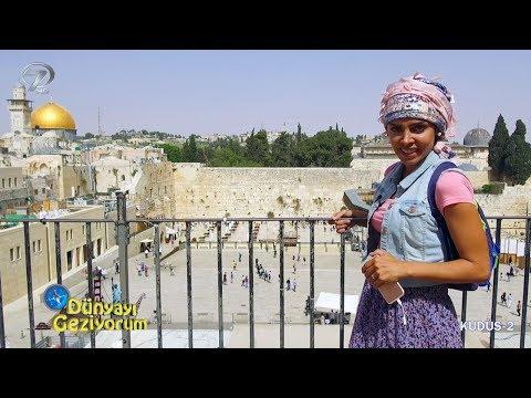 Dünyayı Geziyorum - Kudüs-2 - 25 Haziran 2017
