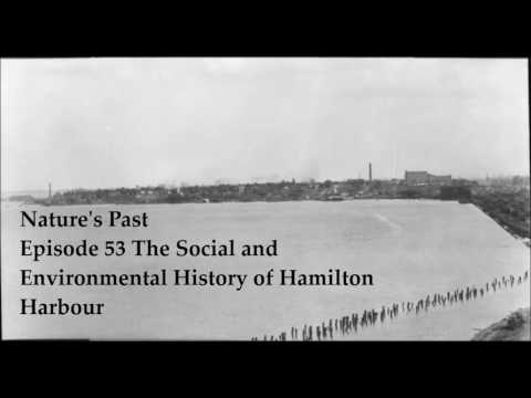Nature's Past Episode 53: The Social and Environmental History of Hamilton Harbour