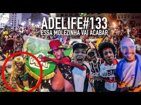 ADELIFE#133 - BLOCO ESSA MOLEZINHA VAI ACABAR 2017