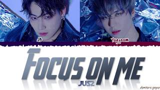 Jus2 - 'FOCUS ON ME' Lyrics [Color Coded_Han_Rom_Eng]