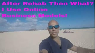 After Rehab Then What? Rebuild Your Life By Learning Online Business Models.