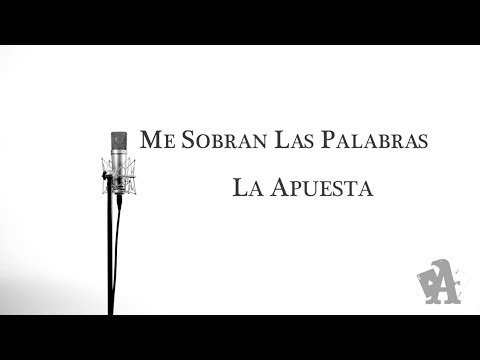 ME SOBRAN LAS PALABRAS / LA APUESTA
