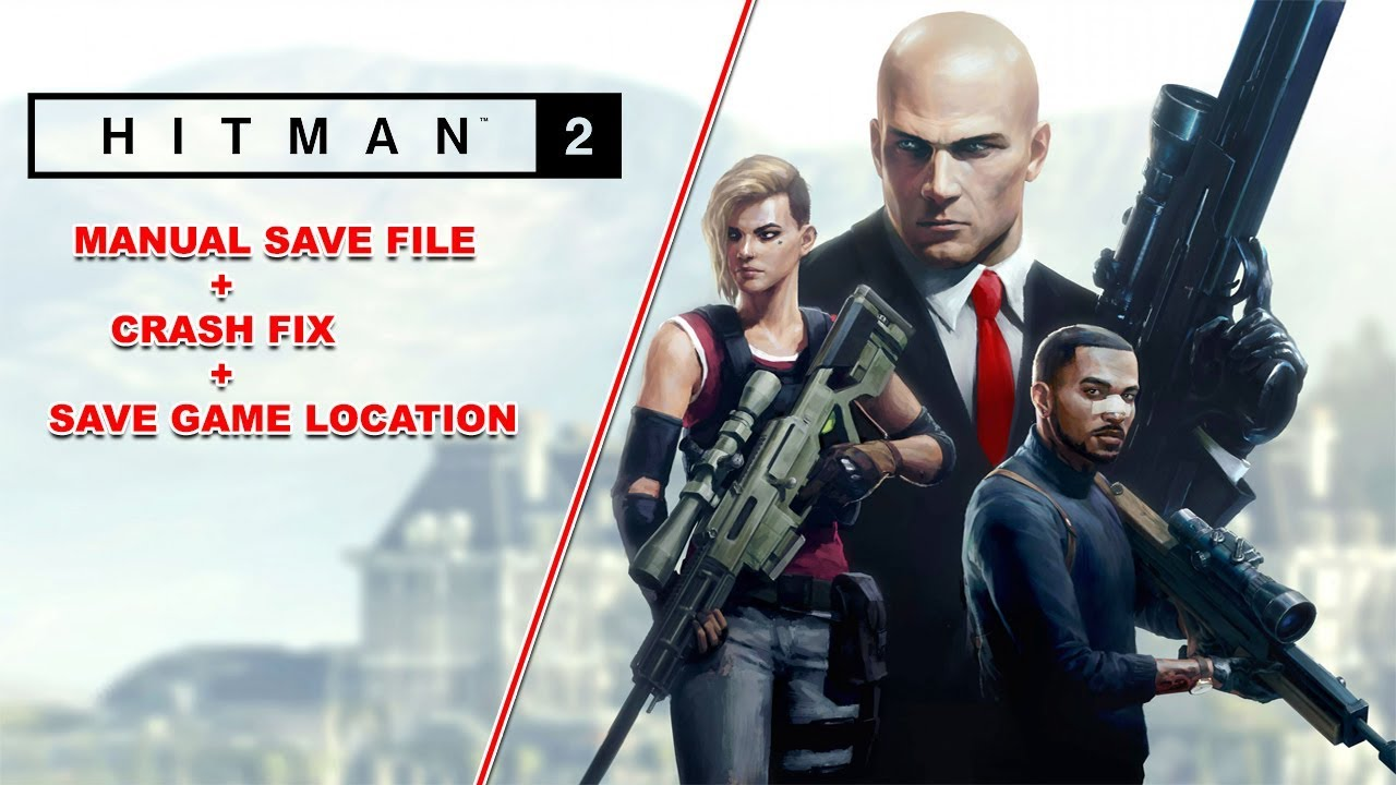 HITMAN 2 2018|Save Game Location+Manual Load Crash FIX|CPY