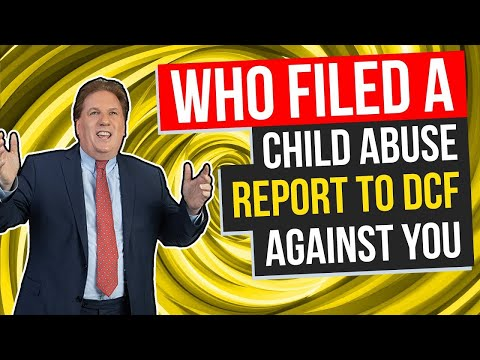 Who Filed A Child Abuse Report To DCF Against You